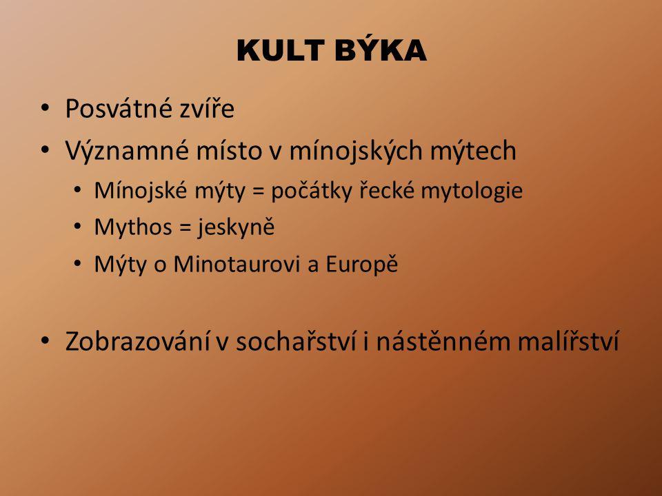 KULT BÝKA Posvátné zvíře Významné místo v mínojských mýtech Mínojské mýty = počátky řecké mytologie Mythos = jeskyně Mýty o Minotaurovi a Europě Zobra