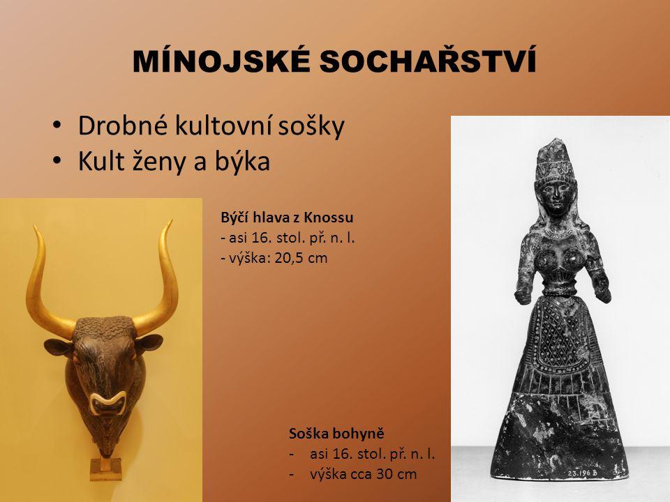 MÍNOJSKÉ SOCHAŘSTVÍ Drobné kultovní sošky Kult ženy a býka Býčí hlava z Knossu - asi 16. stol. př. n. l. - výška: 20,5 cm Soška bohyně -asi 16. stol.