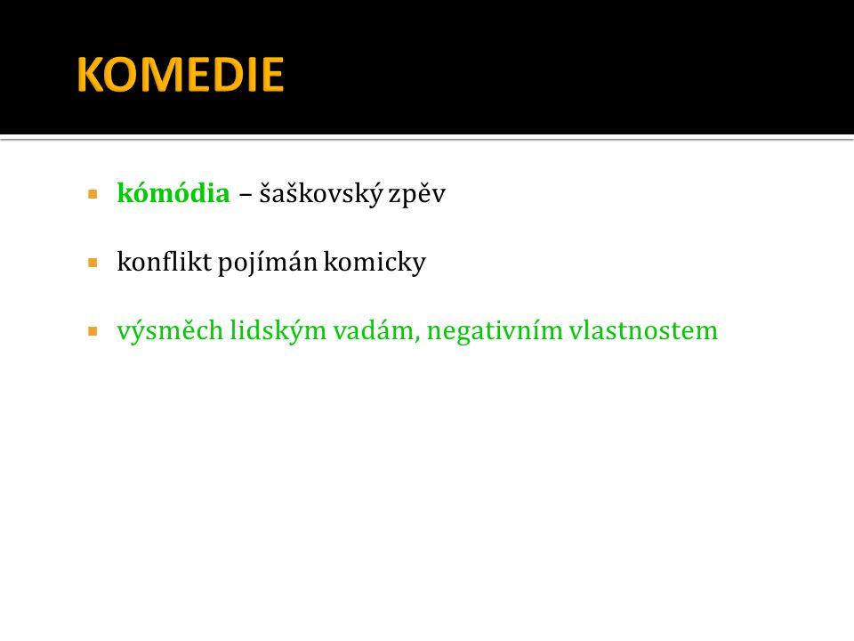  kómódia – šaškovský zpěv  konflikt pojímán komicky  výsměch lidským vadám, negativním vlastnostem