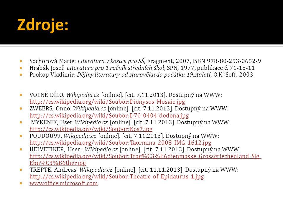  Sochorová Marie: Literatura v kostce pro SŠ, Fragment, 2007, ISBN 978-80-253-0652-9  Hrabák Josef: Literatura pro 1.ročník středních škol, SPN, 197