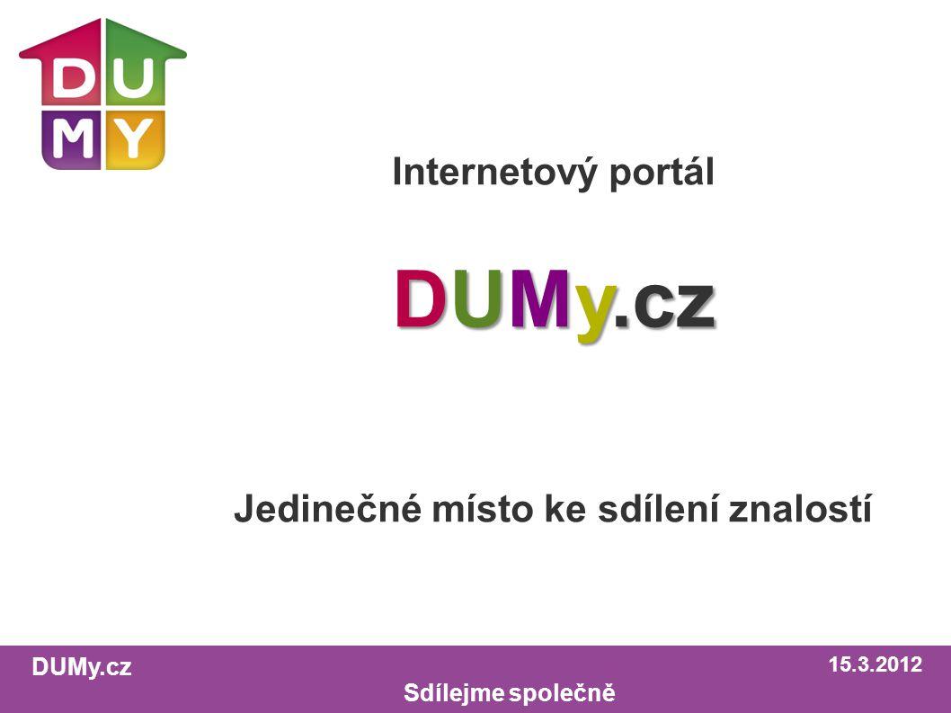 DUMy.cz Sdílejme společně Internetový portál DUMy.cz Jedinečné místo ke sdílení znalostí 15.3.2012