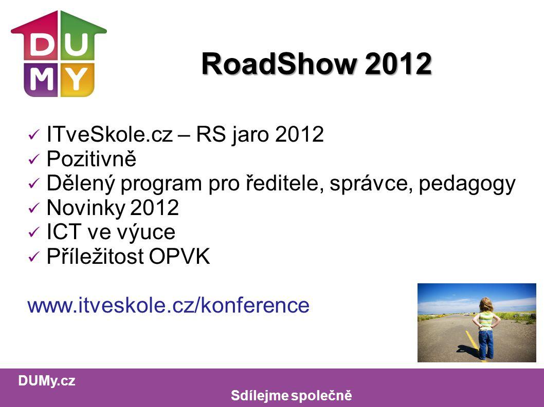 DUMy.cz Sdílejme společně RoadShow 2012 ITveSkole.cz – RS jaro 2012 Pozitivně Dělený program pro ředitele, správce, pedagogy Novinky 2012 ICT ve výuce Příležitost OPVK www.itveskole.cz/konference