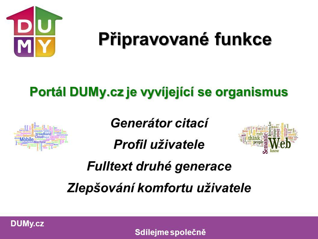 DUMy.cz Sdílejme společně Připravované funkce Portál DUMy.cz je vyvíjející se organismus Generátor citací Profil uživatele Fulltext druhé generace Zlepšování komfortu uživatele