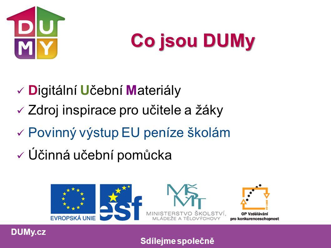 DUMy.cz Sdílejme společně Co jsou DUMy Digitální Učební Materiály Zdroj inspirace pro učitele a žáky Povinný výstup EU peníze školám Účinná učební pomůcka