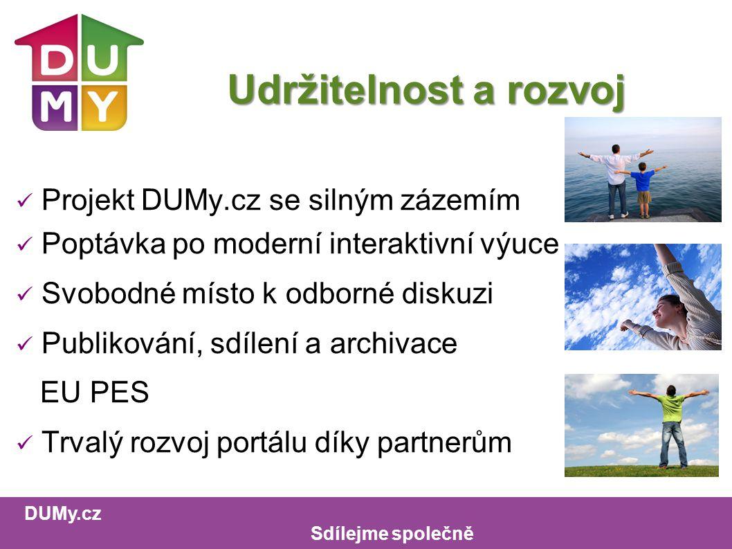DUMy.cz Sdílejme společně Udržitelnost a rozvoj Projekt DUMy.cz se silným zázemím Poptávka po moderní interaktivní výuce Svobodné místo k odborné diskuzi Publikování, sdílení a archivace EU PES Trvalý rozvoj portálu díky partnerům
