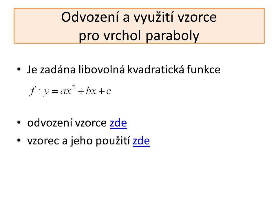 Odvození a využití vzorce pro vrchol paraboly Je zadána libovolná kvadratická funkce odvození vzorce zdezde vzorec a jeho použití zdezde