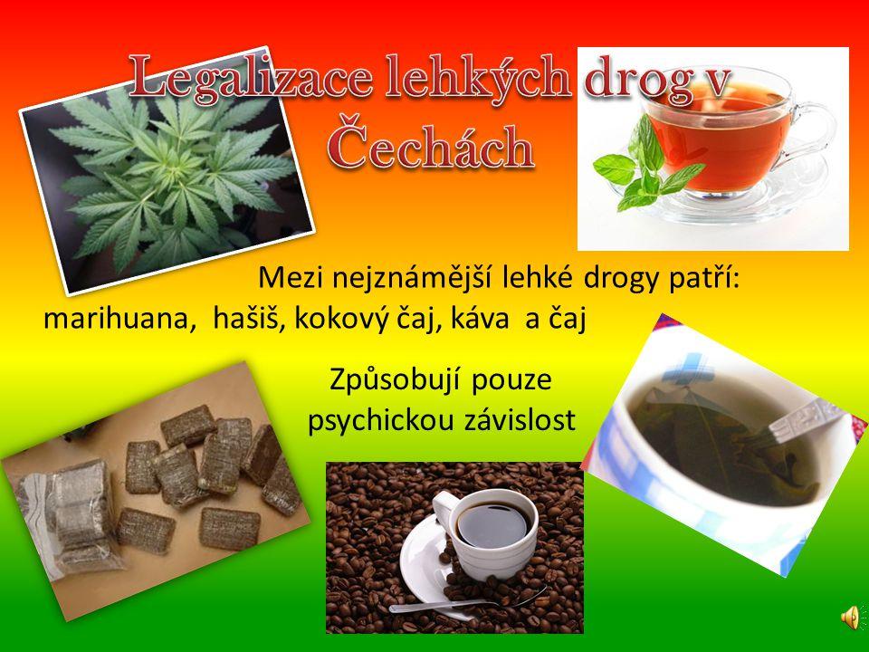 Mezi nejznámější lehké drogy patří: marihuana,hašiš,kokový čaj,kávaa čaj Způsobují pouze psychickou závislost