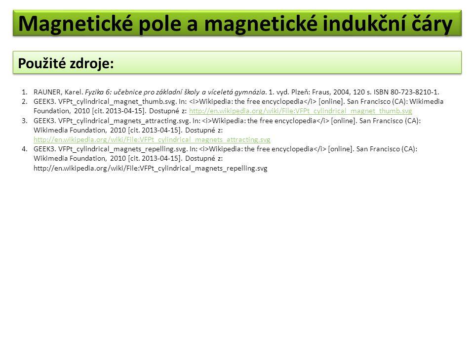 Použité zdroje: 1.RAUNER, Karel. Fyzika 6: učebnice pro základní školy a víceletá gymnázia. 1. vyd. Plzeň: Fraus, 2004, 120 s. ISBN 80-723-8210-1. 2.G