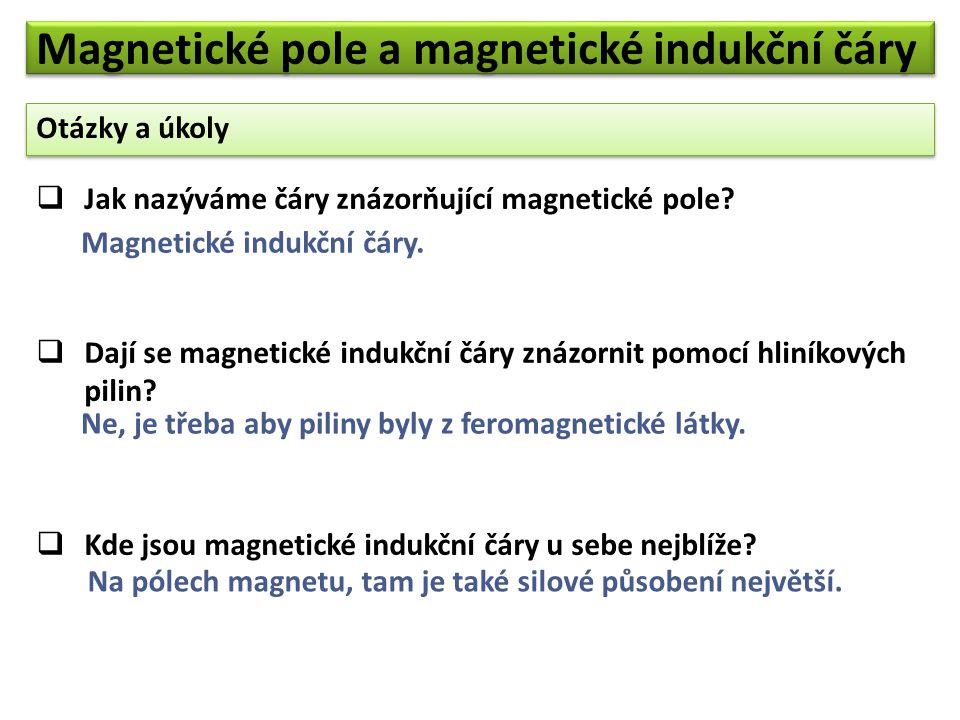 Otázky a úkoly Magnetické pole a magnetické indukční čáry  Jak nazýváme čáry znázorňující magnetické pole.