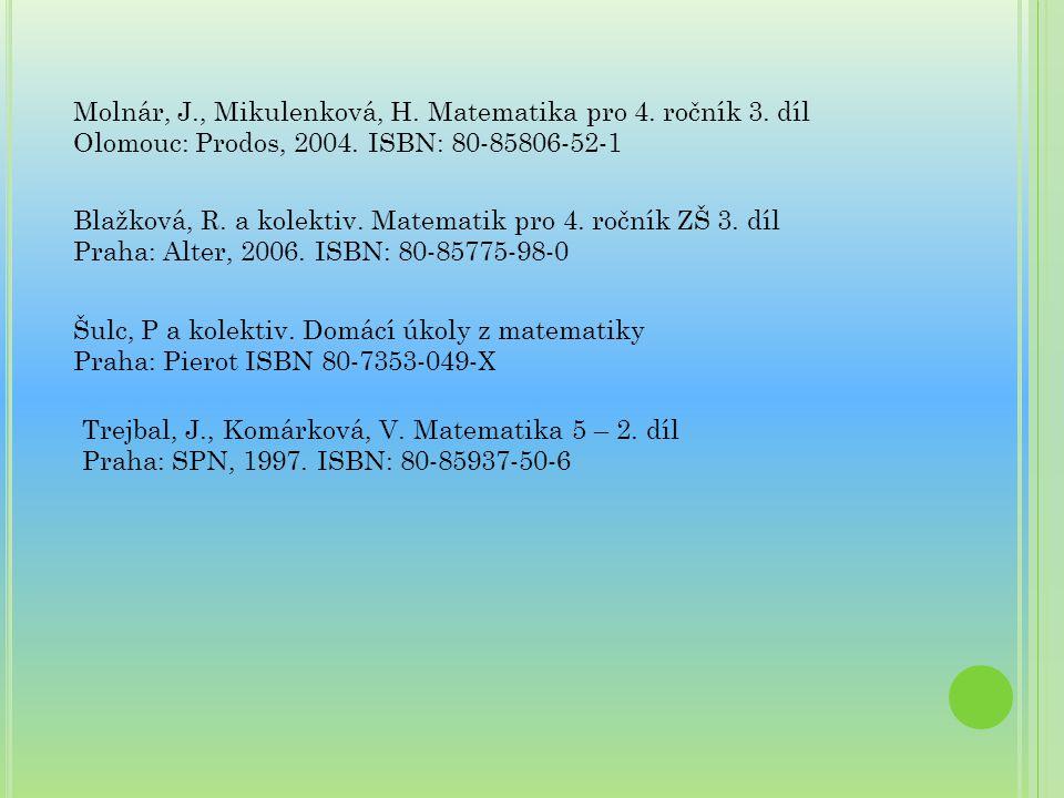 Molnár, J., Mikulenková, H. Matematika pro 4. ročník 3. díl Olomouc: Prodos, 2004. ISBN: 80-85806-52-1 Blažková, R. a kolektiv. Matematik pro 4. roční