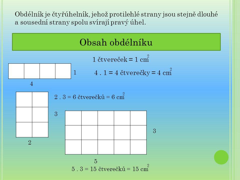 Obsah obdélníku 1 čtvereček = 1 cm 4 1 4. 1 = 4 čtverečky = 4 cm Obdélník je čtyřúhelník, jehož protilehlé strany jsou stejně dlouhé a sousední strany