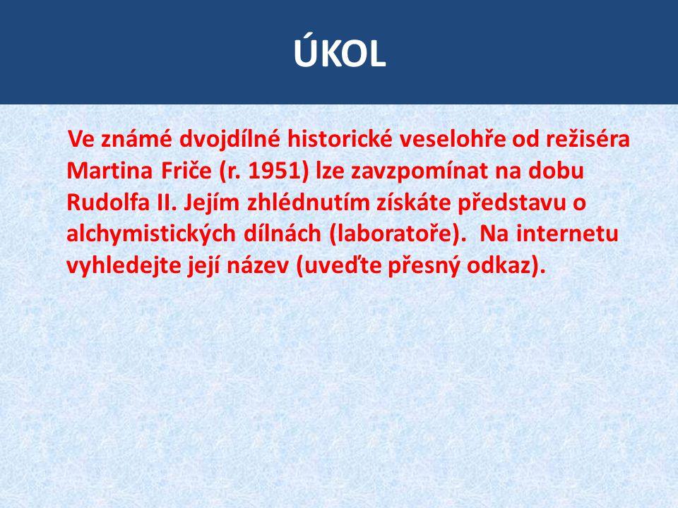 ÚKOL Ve známé dvojdílné historické veselohře od režiséra Martina Friče (r. 1951) lze zavzpomínat na dobu Rudolfa II. Jejím zhlédnutím získáte představ