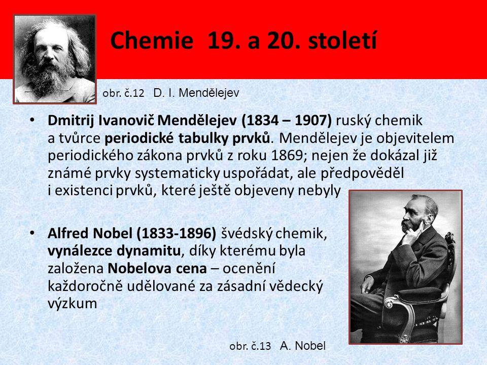 Chemie 19. a 20. století Dmitrij Ivanovič Mendělejev (1834 – 1907) ruský chemik a tvůrce periodické tabulky prvků. Mendělejev je objevitelem periodick