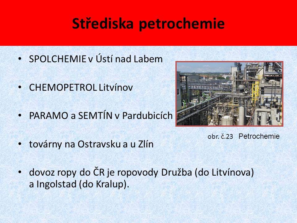 Střediska petrochemie SPOLCHEMIE v Ústí nad Labem CHEMOPETROL Litvínov PARAMO a SEMTÍN v Pardubicích továrny na Ostravsku a u Zlín dovoz ropy do ČR je
