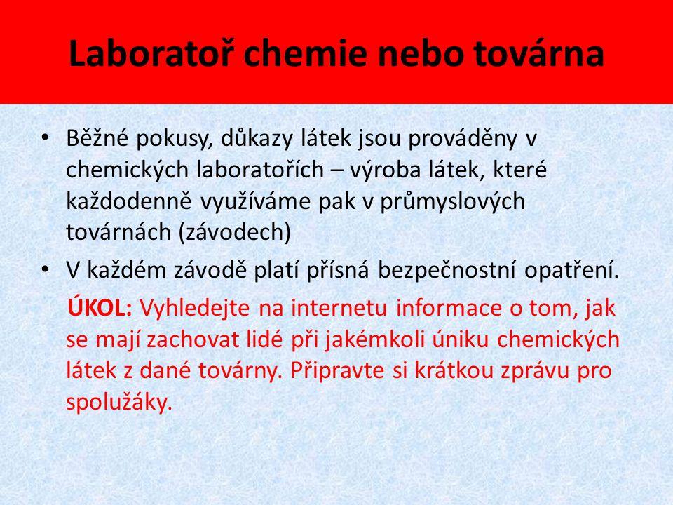 Laboratoř chemie nebo továrna Běžné pokusy, důkazy látek jsou prováděny v chemických laboratořích – výroba látek, které každodenně využíváme pak v prů