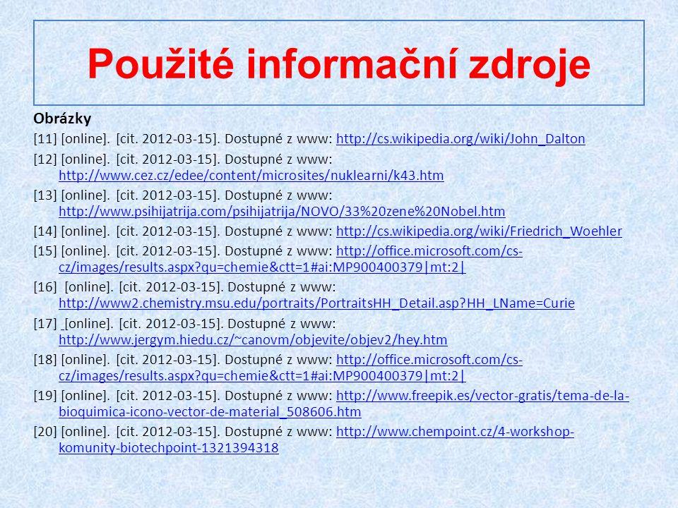 Použité informační zdroje Obrázky [11] [online]. [cit. 2012-03-15]. Dostupné z www: http://cs.wikipedia.org/wiki/John_Daltonhttp://cs.wikipedia.org/wi