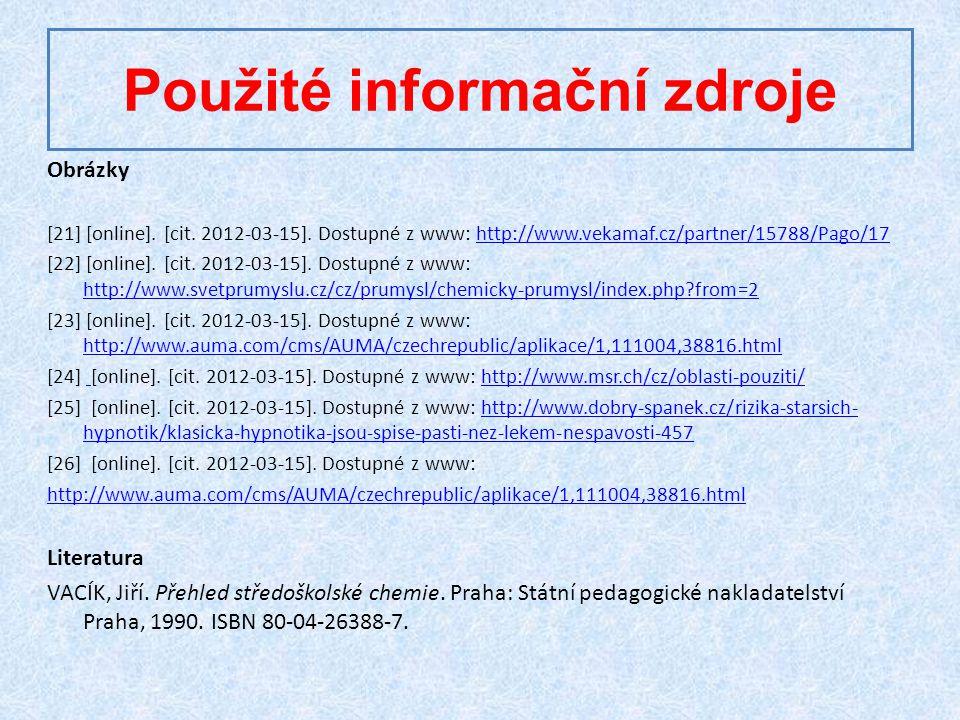 Použité informační zdroje Obrázky [21] [online]. [cit. 2012-03-15]. Dostupné z www: http://www.vekamaf.cz/partner/15788/Pago/17http://www.vekamaf.cz/p