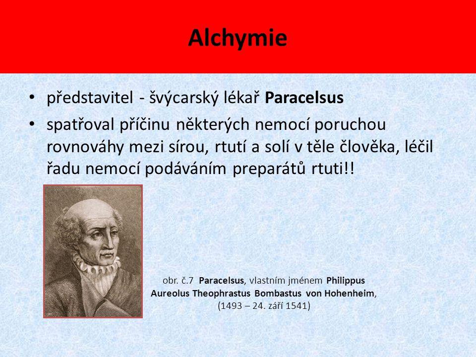 Alchymie představitel - švýcarský lékař Paracelsus spatřoval příčinu některých nemocí poruchou rovnováhy mezi sírou, rtutí a solí v těle člověka, léči