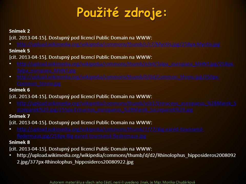 Použité zdroje: Autorem materiálu a všech jeho částí, není-li uvedeno jinak, je Mgr. Monika Chudárková Snímek 2 [cit. 2013-04-15]. Dostupný pod licenc