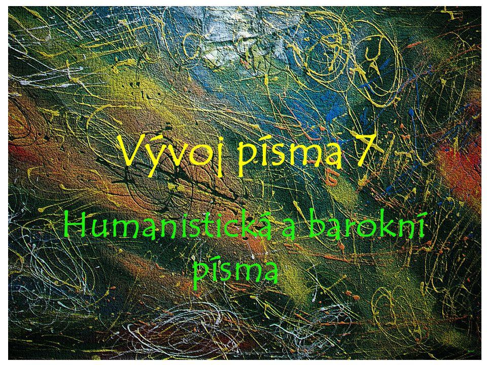 Vývoj písma 7 Humanistická a barokní písma ©c.zuk