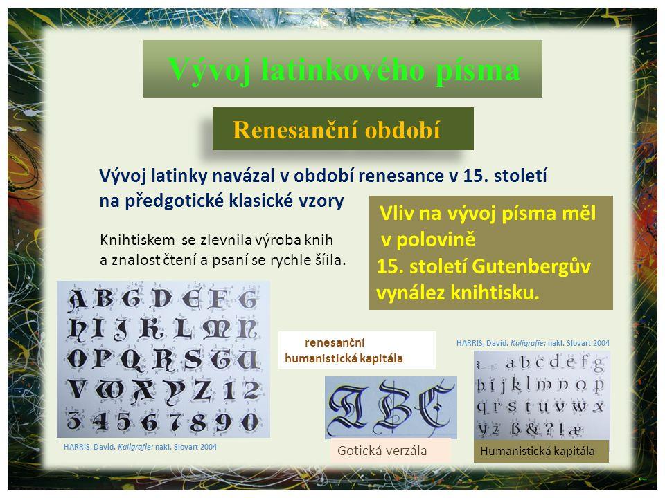 renesanční humanistická kapitála Vývoj latinky navázal v období renesance v 15. století na předgotické klasické vzory Vývoj latinkového písma Renesanč