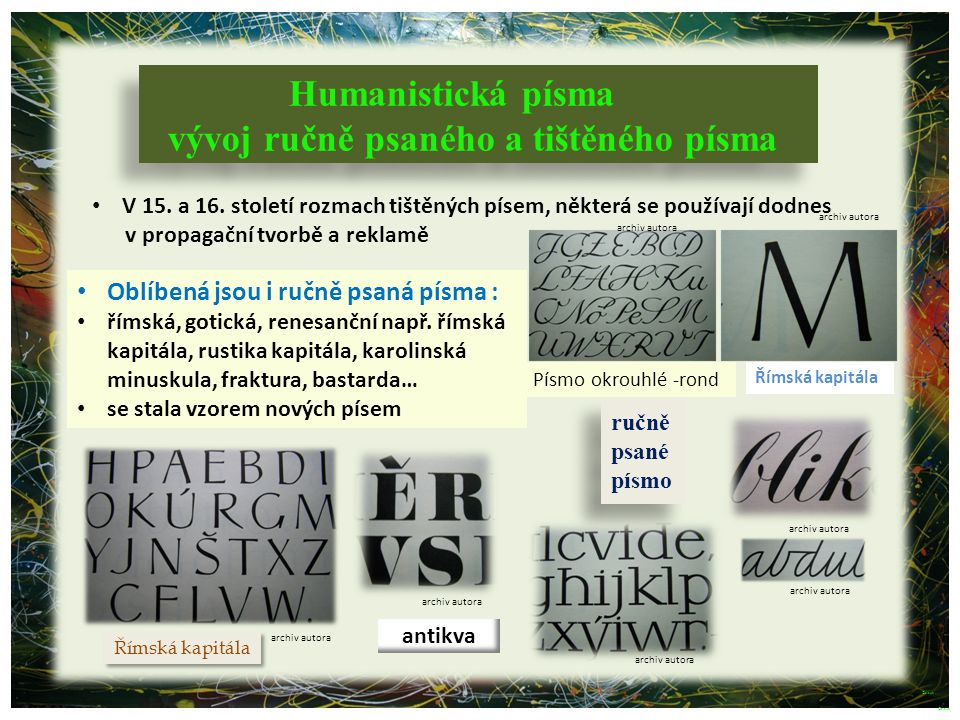 Římská kapitála Humanistická písma vývoj ručně psaného a tištěného písma Humanistická písma vývoj ručně psaného a tištěného písma V 15. a 16. století