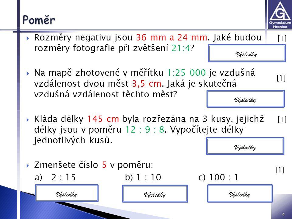 4  Rozměry negativu jsou 36 mm a 24 mm. Jaké budou rozměry fotografie při zvětšení 21:4?  Na mapě zhotovené v měřítku 1:25 000 je vzdušná vzdálenost