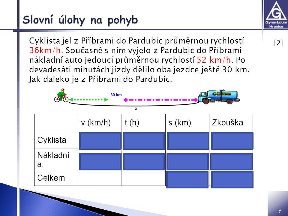 7 [2] [2] Cyklista jel z Příbrami do Pardubic průměrnou rychlostí 36km/h. Současně s ním vyjelo z Pardubic do Příbrami nákladní auto jedoucí průměrnou