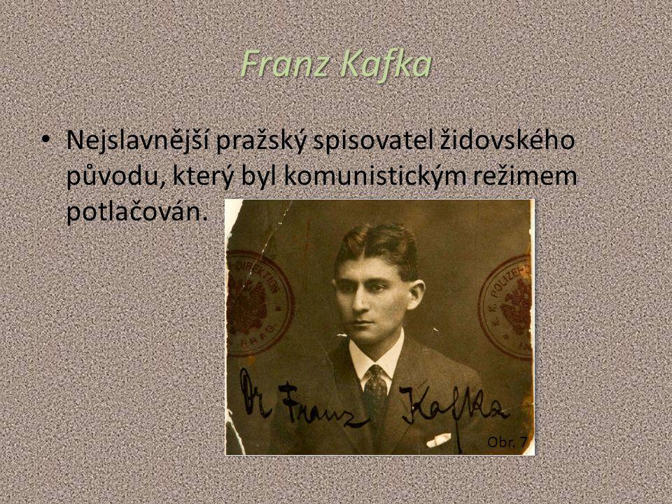 Franz Kafka Nejslavnější pražský spisovatel židovského původu, který byl komunistickým režimem potlačován.