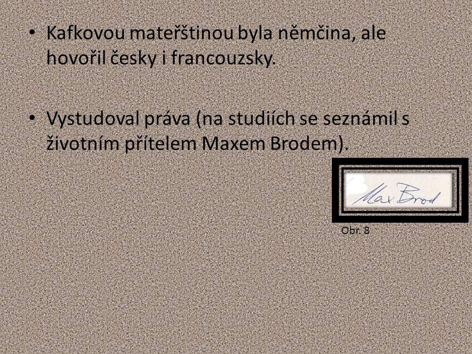 Kafkovou mateřštinou byla němčina, ale hovořil česky i francouzsky.