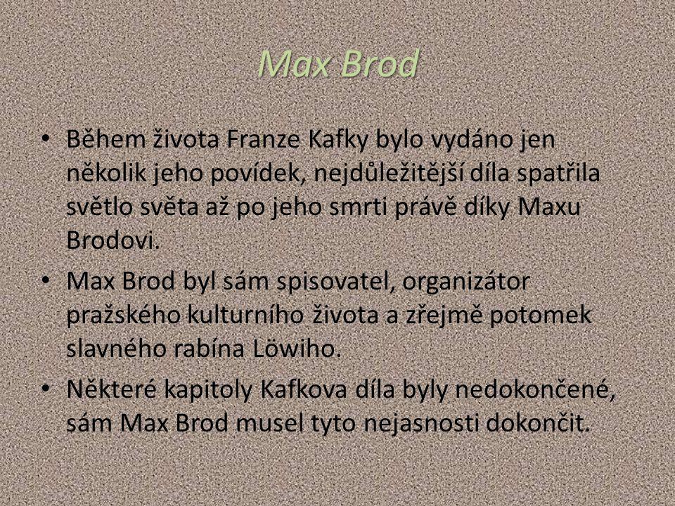 Max Brod Během života Franze Kafky bylo vydáno jen několik jeho povídek, nejdůležitější díla spatřila světlo světa až po jeho smrti právě díky Maxu Brodovi.