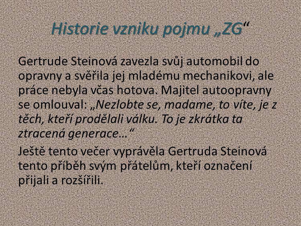 """Historie vzniku pojmu """"ZG Historie vzniku pojmu """"ZG Gertrude Steinová zavezla svůj automobil do opravny a svěřila jej mladému mechanikovi, ale práce nebyla včas hotova."""