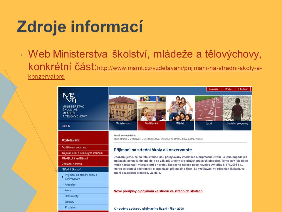 Web Ministerstva školství, mládeže a tělovýchovy, konkrétní část: http://www.msmt.cz/vzdelavani/prijimani-na-stredni-skoly-a- konzervatore http://www.