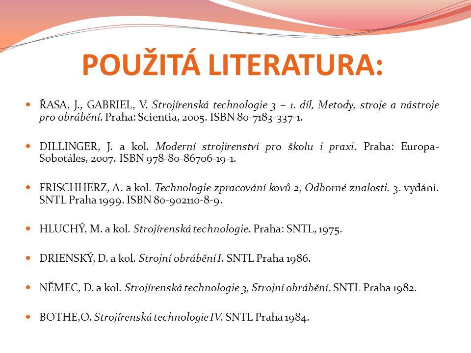 POUŽITÁ LITERATURA: ŘASA, J., GABRIEL, V.Strojírenská technologie 3 – 1.