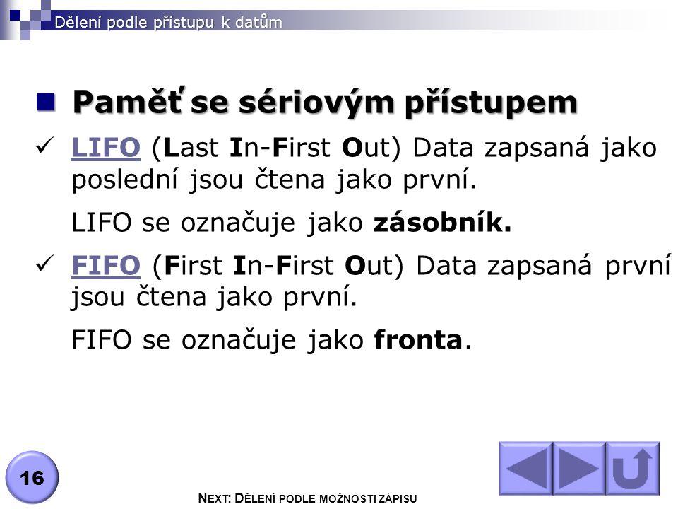 Paměť se sériovým přístupem Paměť se sériovým přístupem LIFO (Last In-First Out) Data zapsaná jako poslední jsou čtena jako první.
