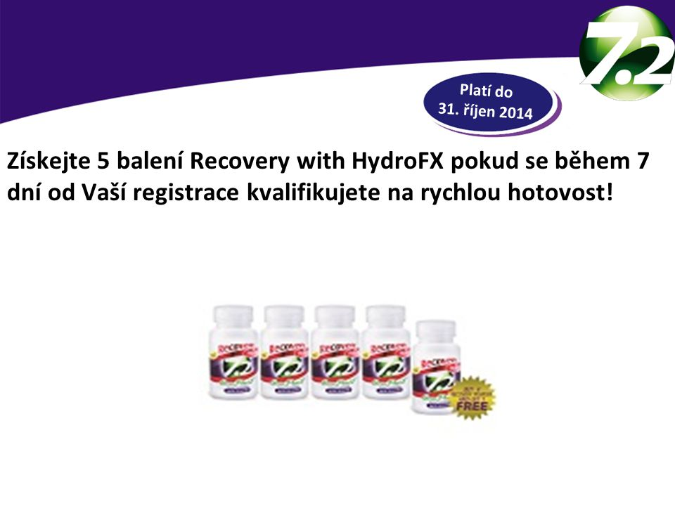 RYCHLÁ HOTOVOST Získejte 5 balení Recovery with HydroFX pokud se během 7 dní od Vaší registrace kvalifikujete na rychlou hotovost.