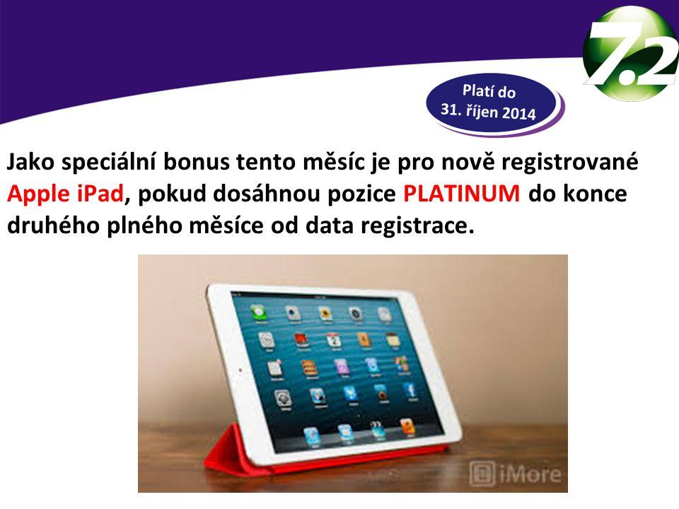 RYCHLÁ HOTOVOST Jako speciální bonus tento měsíc je pro nově registrované Apple iPad, pokud dosáhnou pozice PLATINUM do konce druhého plného měsíce od data registrace.