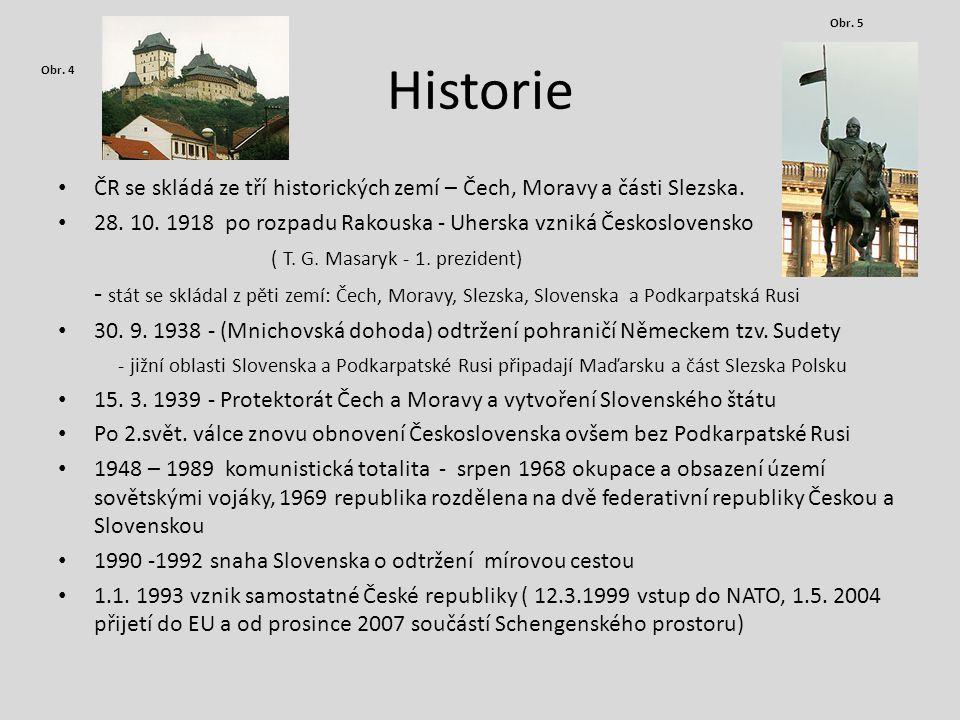 Historie ČR se skládá ze tří historických zemí – Čech, Moravy a části Slezska. 28. 10. 1918 po rozpadu Rakouska - Uherska vzniká Československo ( T. G