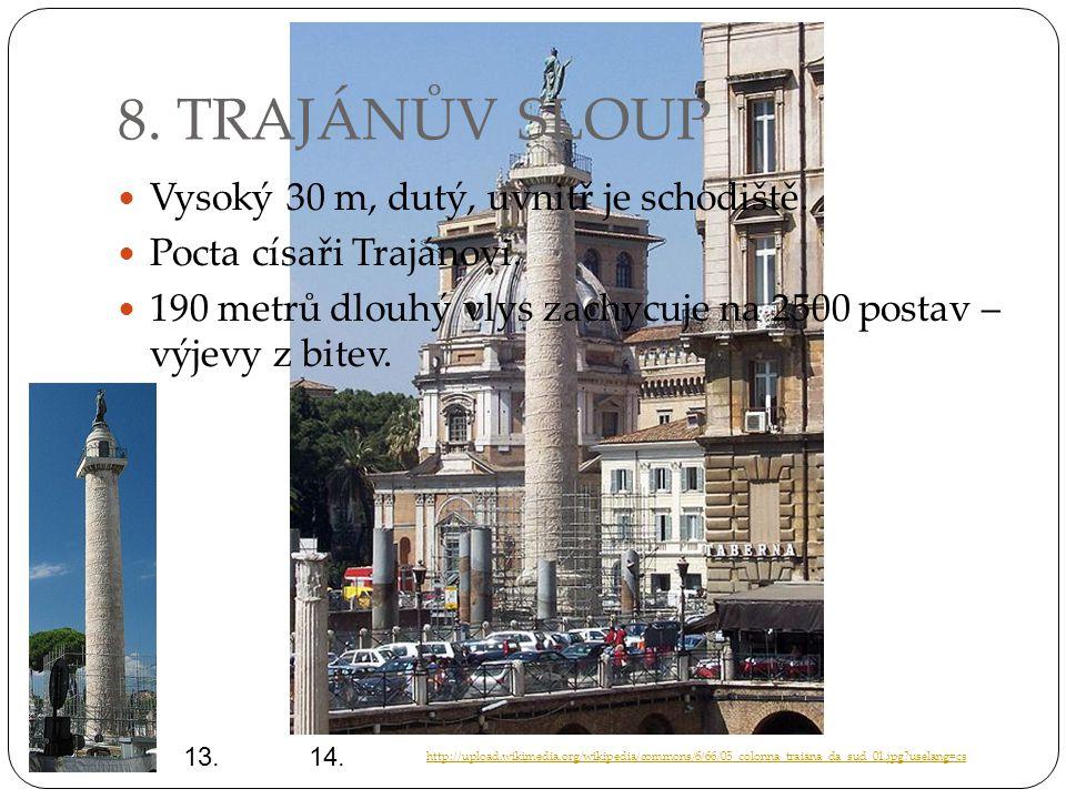 8. TRAJÁNŮV SLOUP Vysoký 30 m, dutý, uvnitř je schodiště. Pocta císaři Trajánovi. 190 metrů dlouhý vlys zachycuje na 2500 postav – výjevy z bitev. 13.