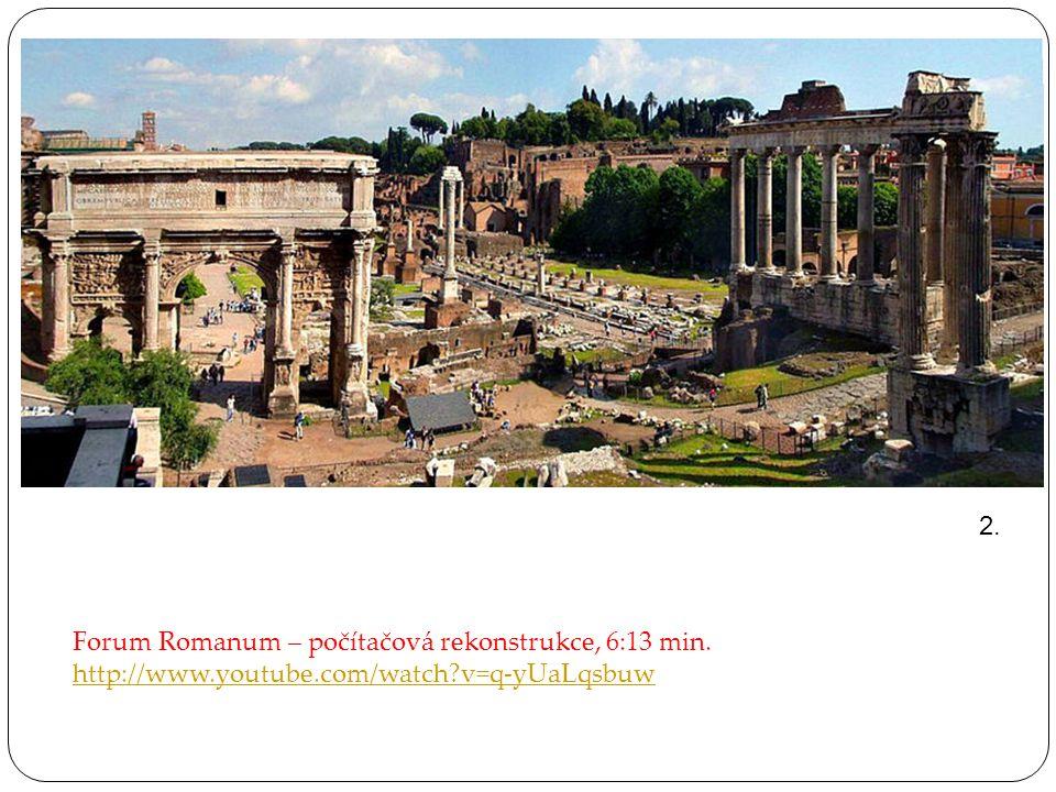 2. Forum Romanum – počítačová rekonstrukce, 6:13 min. http://www.youtube.com/watch?v=q-yUaLqsbuw