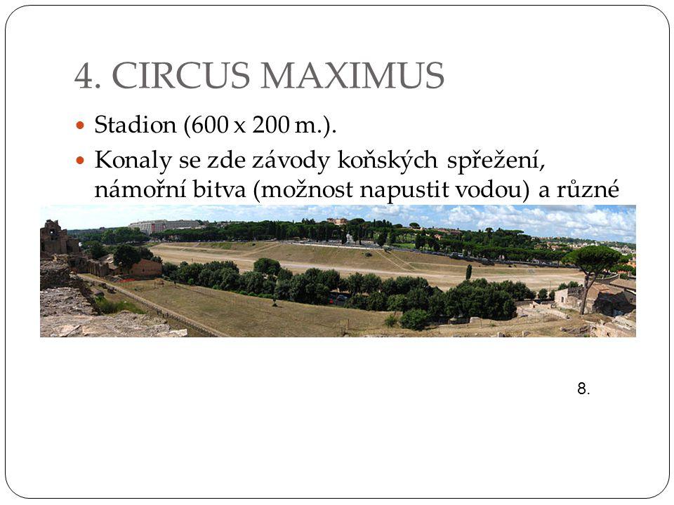 4. CIRCUS MAXIMUS Stadion (600 x 200 m.). Konaly se zde závody koňských spřežení, námořní bitva (možnost napustit vodou) a různé kulturní akce. 8.