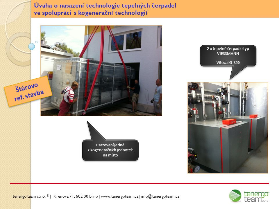 Úvaha o nasazení technologie tepelných čerpadel ve spolupráci s kogenerační technologií usazovaní jedné z kogeneračních jednotek na místo 2 x tepelné