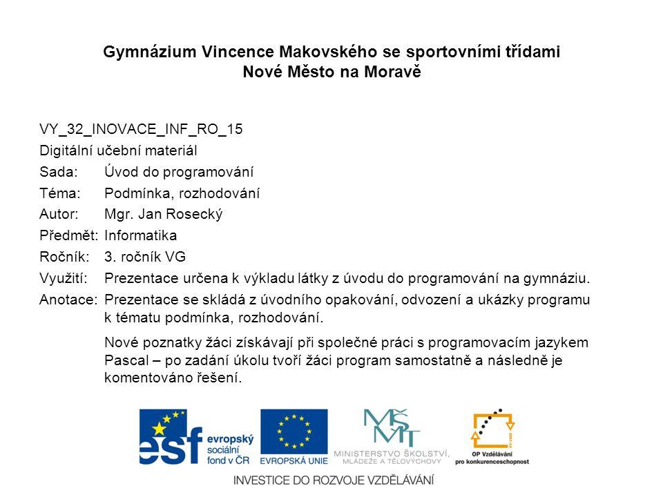 Úvod do programování Podmínka, rozhodování Gymnázium Vincence Makovského se sportovními třídami Nové Město na Moravě