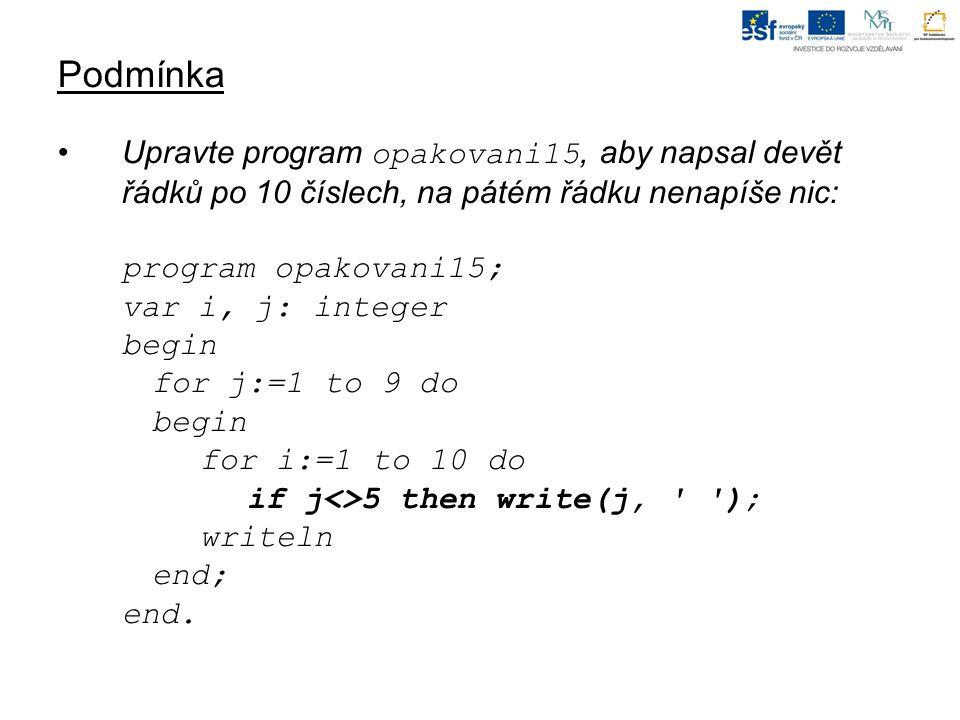 Upravte program opakovani15, aby napsal devět řádků po 10 číslech, na pátém řádku nenapíše nic: program opakovani15; var i, j: integer begin for j:=1