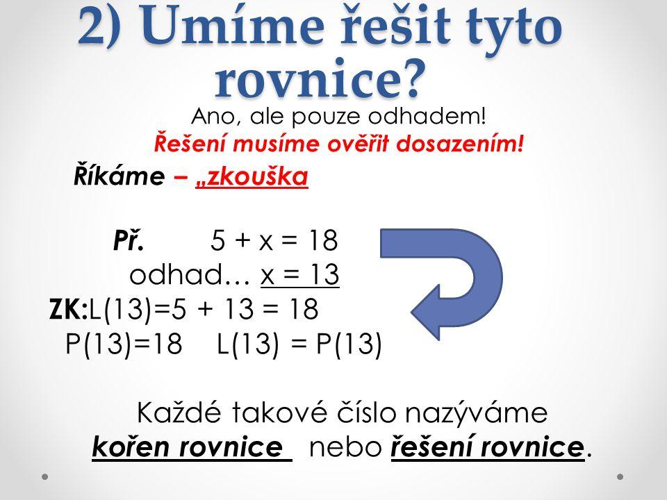 2) Umíme řešit tyto rovnice.Ano, ale pouze odhadem.