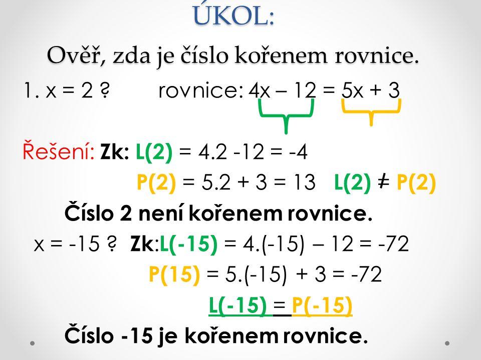 ÚKOL: Ověř, zda je číslo kořenem rovnice.1.x = 2 .