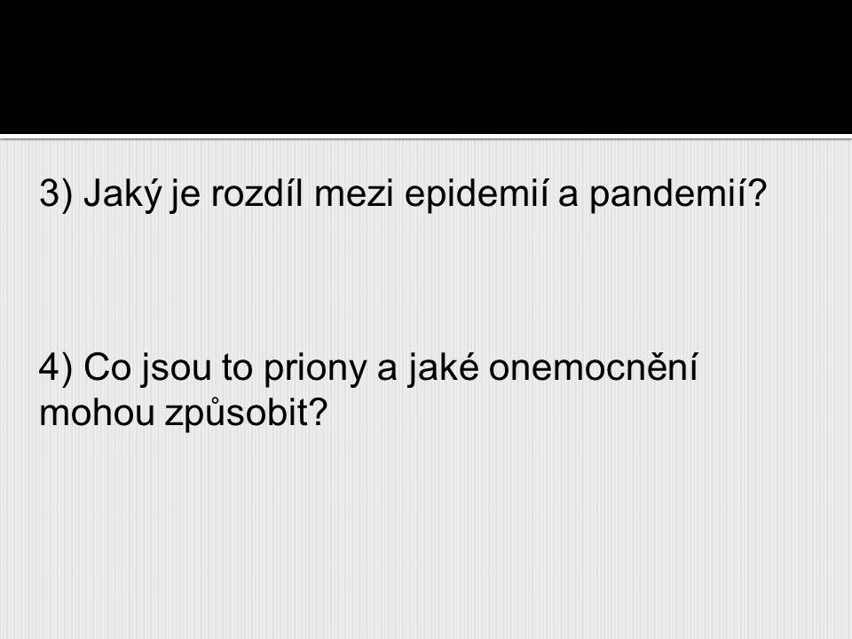 3) Jaký je rozdíl mezi epidemií a pandemií? 4) Co jsou to priony a jaké onemocnění mohou způsobit?