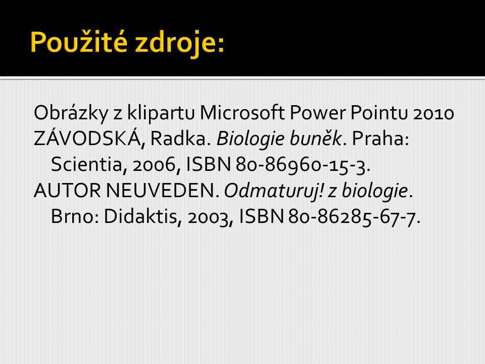 Obrázky z klipartu Microsoft Power Pointu 2010 ZÁVODSKÁ, Radka. Biologie buněk. Praha: Scientia, 2006, ISBN 80-86960-15-3. AUTOR NEUVEDEN. Odmaturuj!