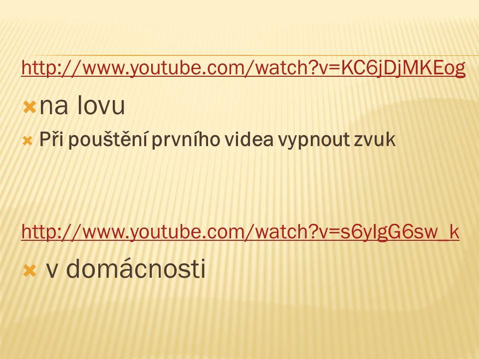 http://www.youtube.com/watch?v=KC6jDjMKEog  na lovu  Při pouštění prvního videa vypnout zvuk http://www.youtube.com/watch?v=s6yIgG6sw_k  v domácnos