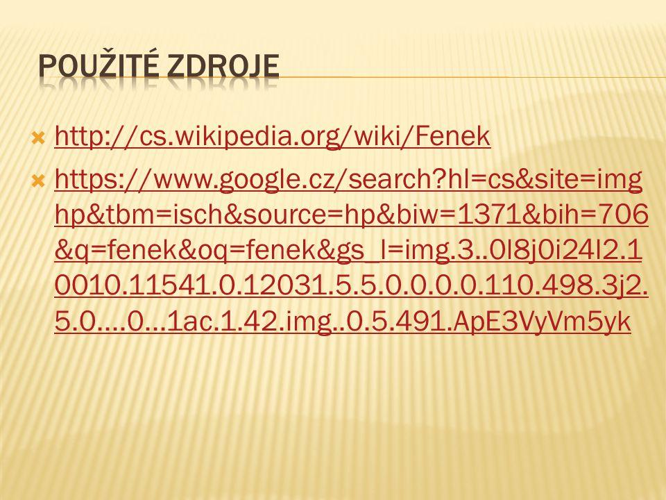  http://cs.wikipedia.org/wiki/Fenek http://cs.wikipedia.org/wiki/Fenek  https://www.google.cz/search?hl=cs&site=img hp&tbm=isch&source=hp&biw=1371&b